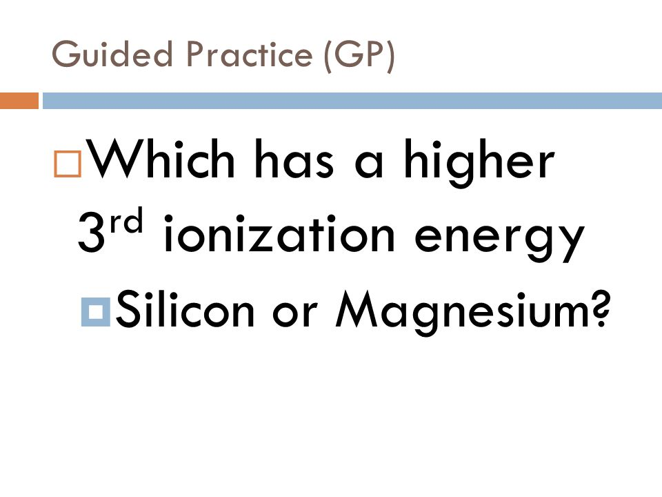 Todays Objectives SWBAT explain trends in ionization energy.