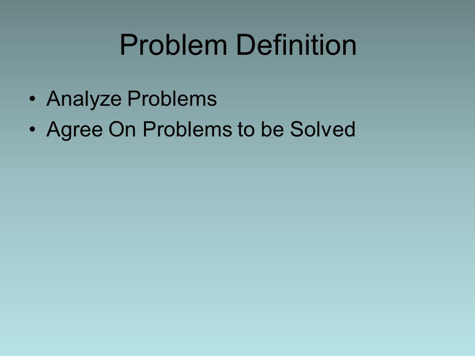 Problem Definition Analyze Problems Agree On Problems to be Solved
