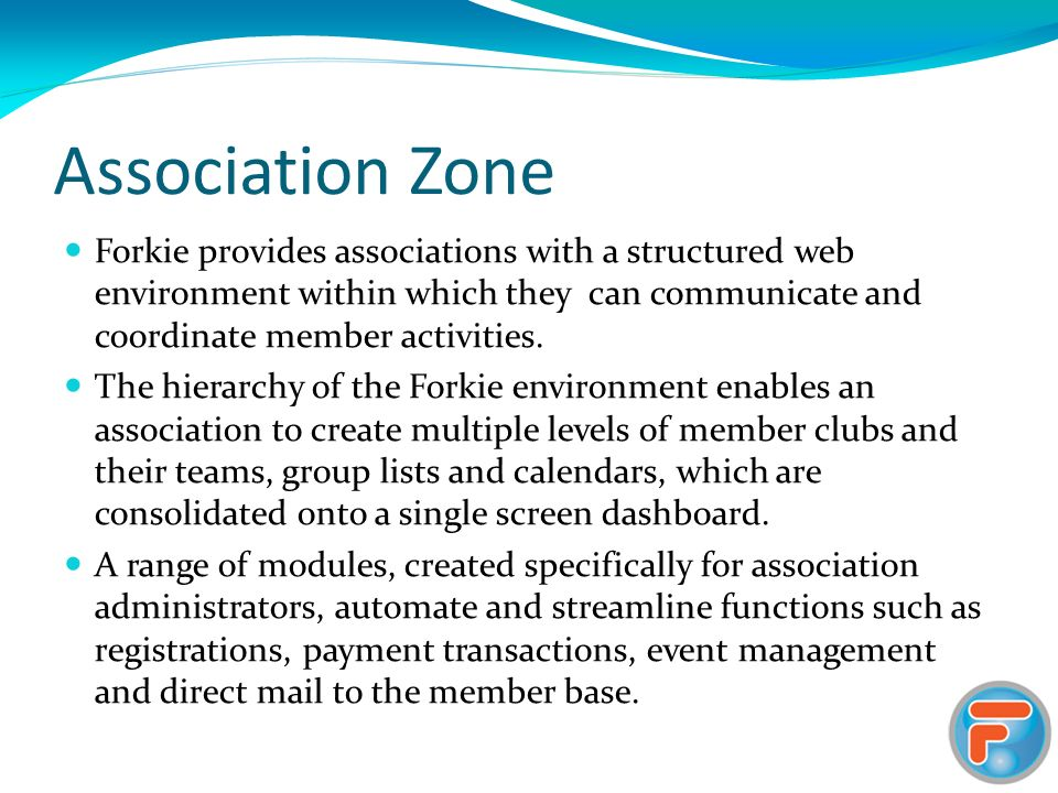Forkie provides associations with a structured web environment within which they can communicate and coordinate member activities.
