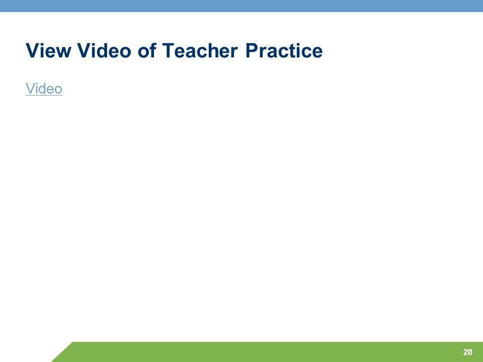 20 View Video of Teacher Practice Video