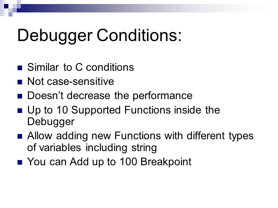Debugger Conditions: Similar to C conditions Not case-sensitive Doesnt decrease the performance Up to 10 Supported Functions inside the Debugger Allow