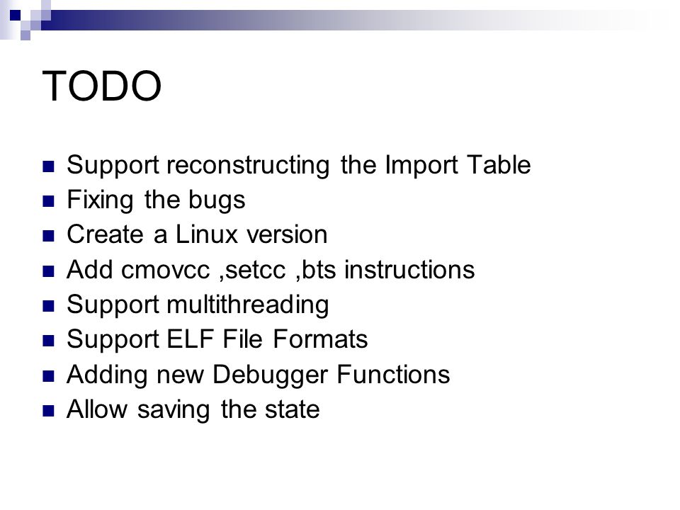 TODO Support reconstructing the Import Table Fixing the bugs Create a Linux version Add cmovcc,setcc,bts instructions Support multithreading Support E