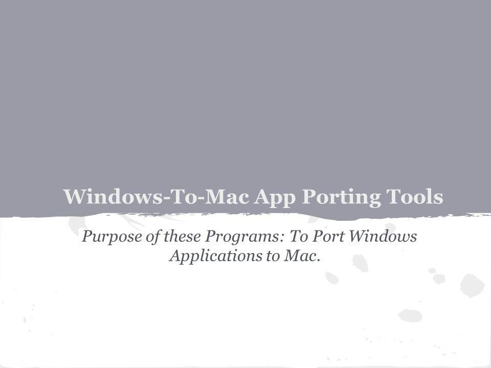 Windows-To-Mac App Porting Tools Purpose of these Programs: To Port Windows Applications to Mac.