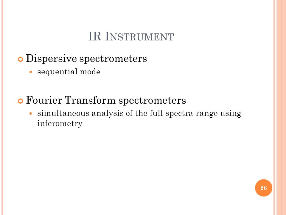 IR I NSTRUMENT Dispersive spectrometers sequential mode Fourier Transform spectrometers simultaneous analysis of the full spectra range using inferome
