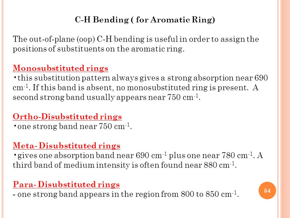 C-H Bending ( for Aromatic Ring) The out-of-plane (oop) C-H bending is useful in order to assign the positions of substituents on the aromatic ring. M
