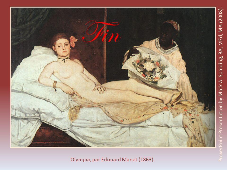 Olympia, par Edouard Manet (1863). PowerPoint Presentation by Mark A. Spalding, BA, MEd, MA (2008). Fin