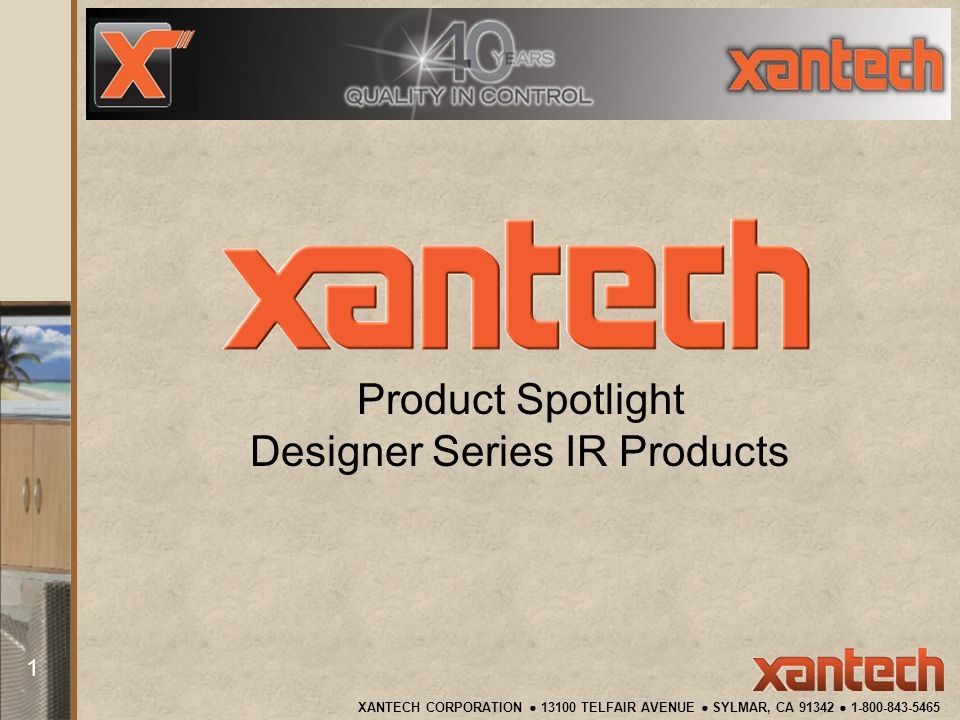 XANTECH CORPORATION TELFAIR AVENUE SYLMAR, CA Product Spotlight Designer Series IR Products
