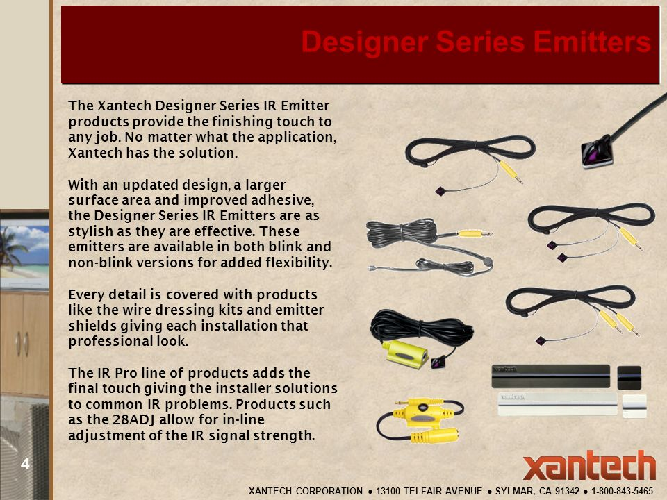 Designer Series IR Emitters The Xantech Designer Series IR Emitter products provide the finishing touch to any job.