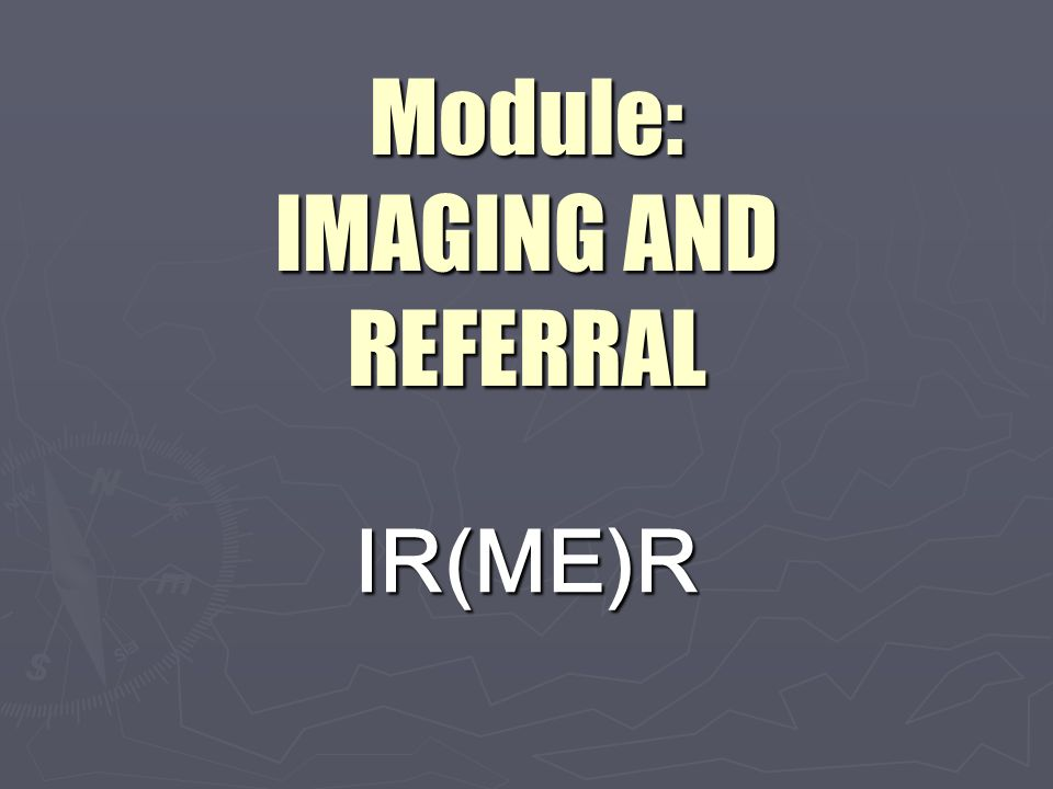 Module: IMAGING AND REFERRAL IR(ME)R