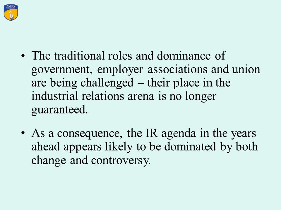 The traditional roles and dominance of government, employer associations and union are being challenged – their place in the industrial relations arena is no longer guaranteed.