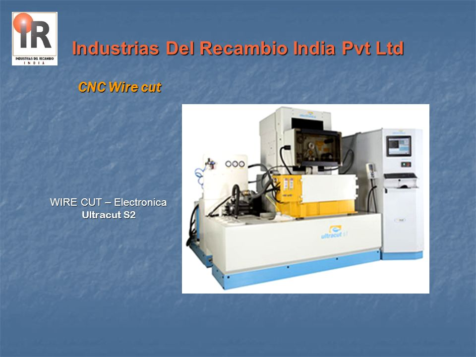 Industrias Del Recambio India Pvt Ltd CNC Wire cut WIRE CUT – Electronica Ultracut S2
