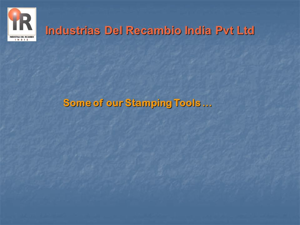 Industrias Del Recambio India Pvt Ltd Some of our Stamping Tools …