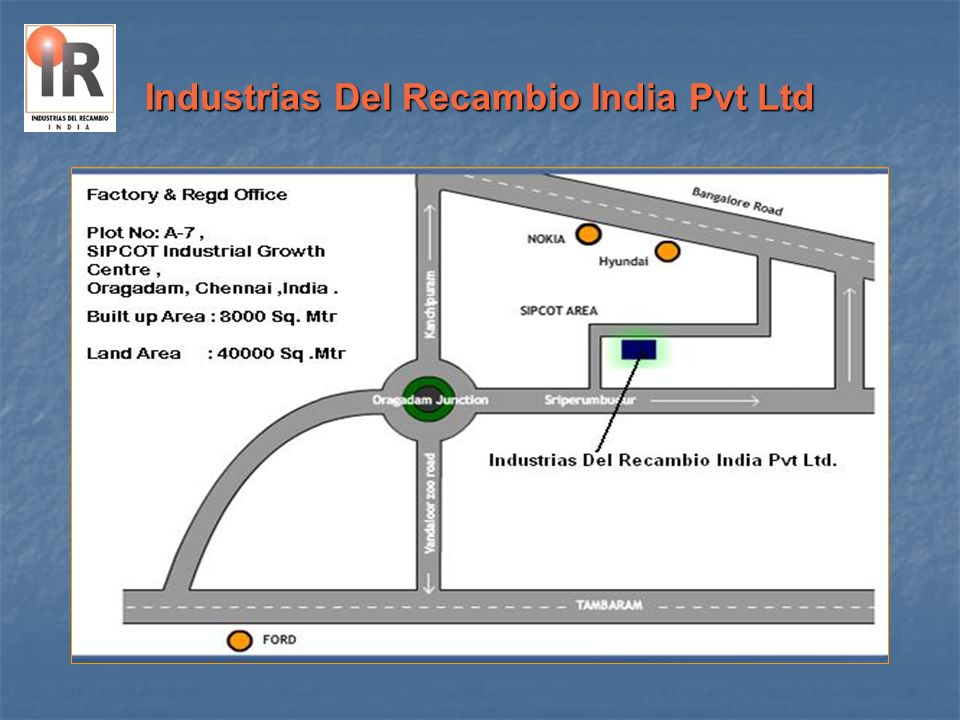 Industrias Del Recambio India Pvt Ltd Stamping capacity from 30T to 315 T Stamping capacity from 30T to 315 T Our Pressing capacity boasts of FIFTY Our Pressing capacity boasts of FIFTY Mechanical & Hydraulic presses.