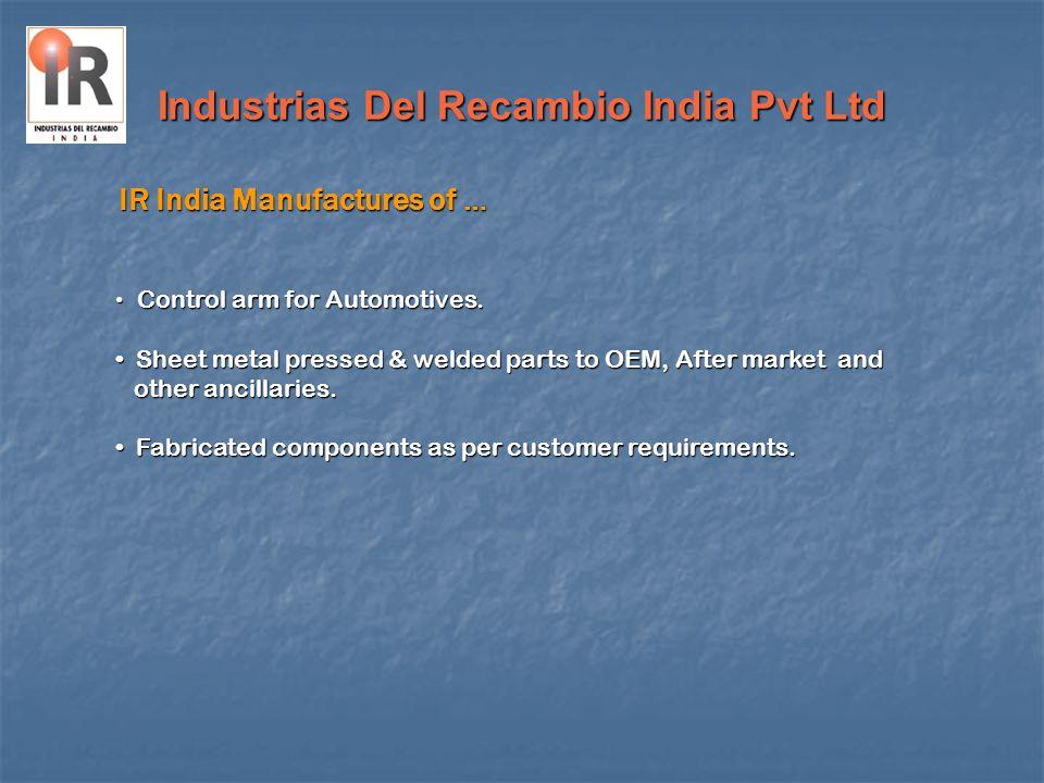 Industrias Del Recambio India Pvt Ltd Details of IR India Stamping Facilities Mechanical Press 315 Ton 250 Ton 200 Ton 160 Ton 125 Ton 110 Ton 63 Ton 50 Ton 40 Ton 30 Ton 25 Ton EquipmentCapacity