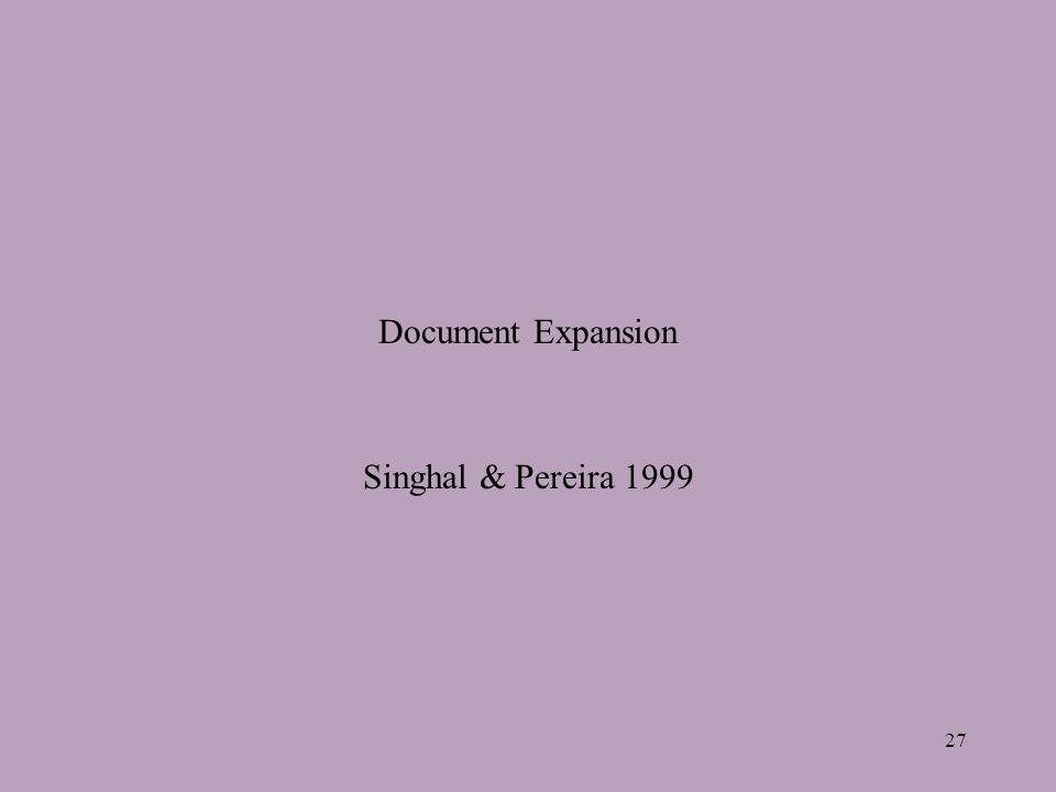 27 Document Expansion Singhal & Pereira 1999