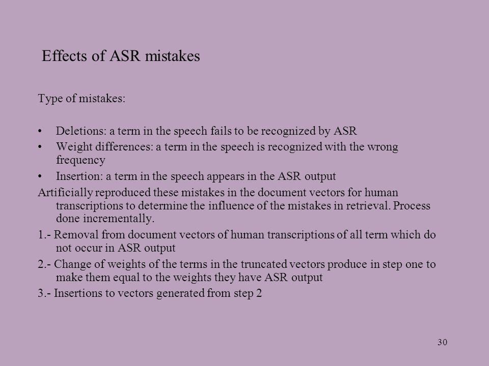 30 Effects of ASR mistakes Type of mistakes: Deletions: a term in the speech fails to be recognized by ASR Weight differences: a term in the speech is