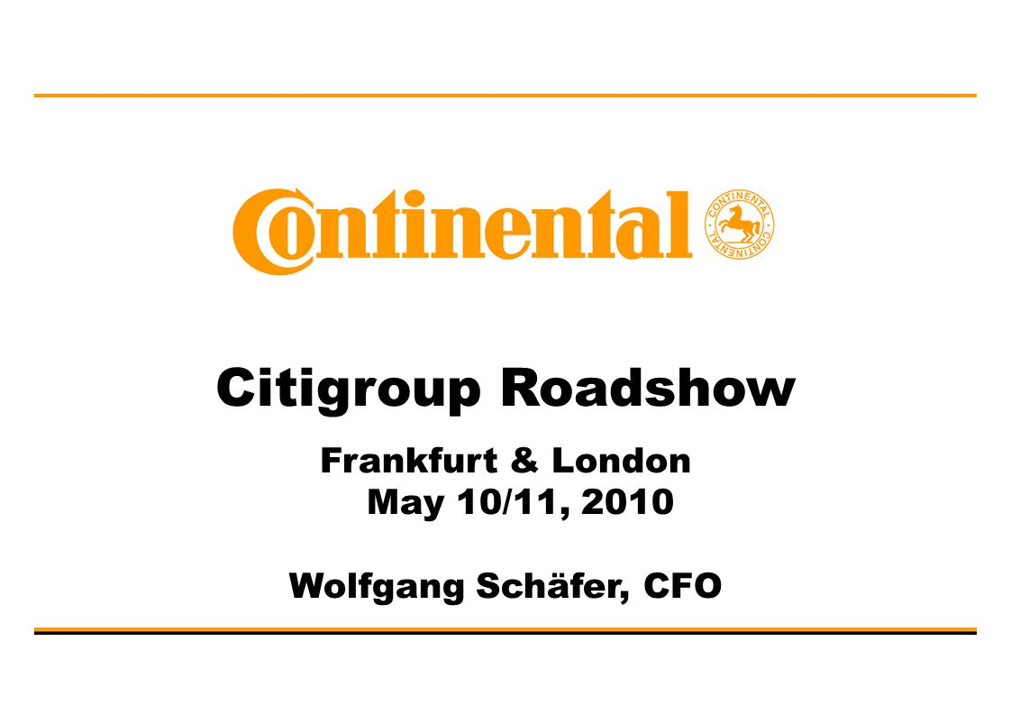 Citigroup Roadshow Frankfurt & London May 10/11, 2010 Wolfgang Schäfer, CFO