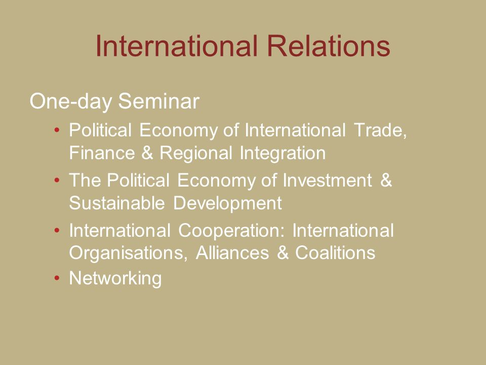 International Relations One-day Seminar Political Economy of International Trade, Finance & Regional Integration The Political Economy of Investment &