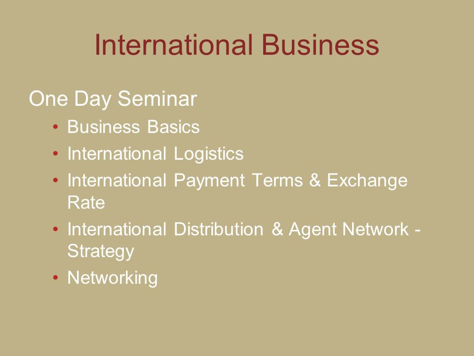 International Business One Day Seminar Business Basics International Logistics International Payment Terms & Exchange Rate International Distribution