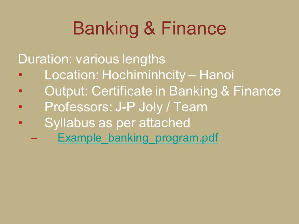Banking & Finance Duration: various lengths Location: Hochiminhcity – Hanoi Output: Certificate in Banking & Finance Professors: J-P Joly / Team Sylla