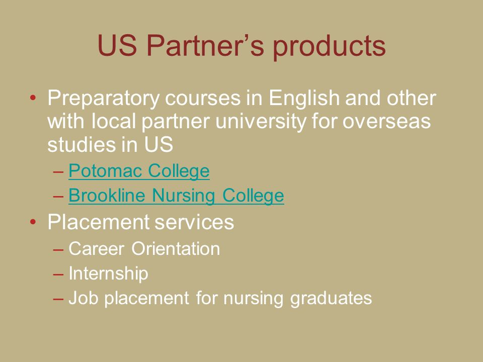 US Partners products Preparatory courses in English and other with local partner university for overseas studies in US –Potomac CollegePotomac College