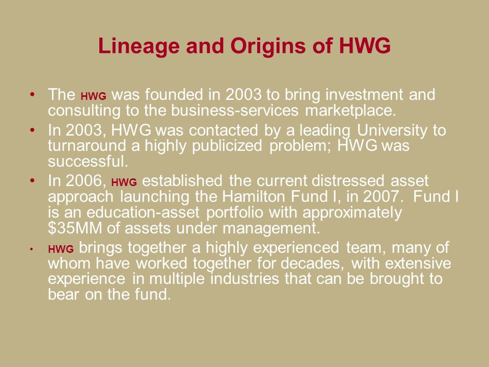 Lineage and Origins of HWG The HWG was founded in 2003 to bring investment and consulting to the business-services marketplace. In 2003, HWG was conta