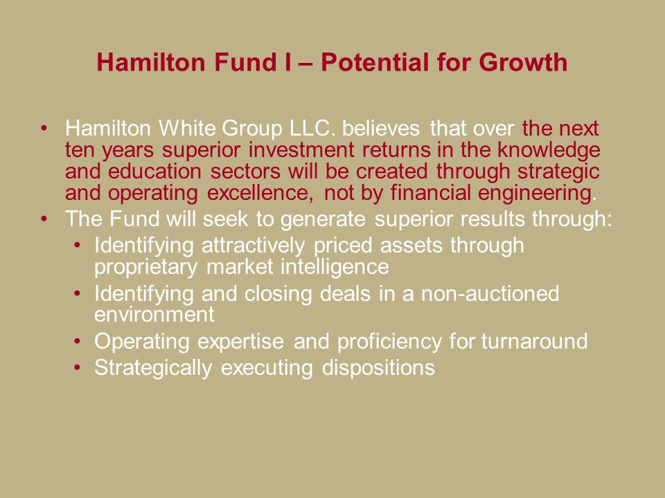 Hamilton Fund I – Potential for Growth Hamilton White Group LLC. believes that over the next ten years superior investment returns in the knowledge an