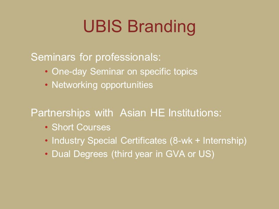 UBIS Branding Seminars for professionals: One-day Seminar on specific topics Networking opportunities Partnerships with Asian HE Institutions: Short C