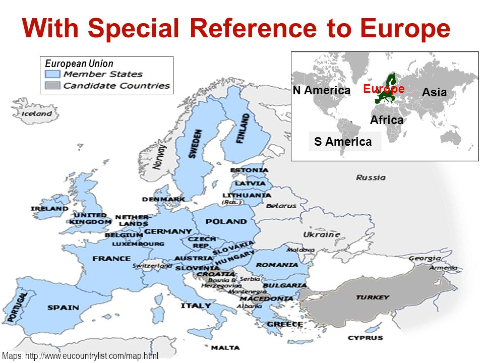 3 With Special Reference to Europe European Union Maps: http://www.eucountrylist.com/map.html Europe N America Africa Asia S America