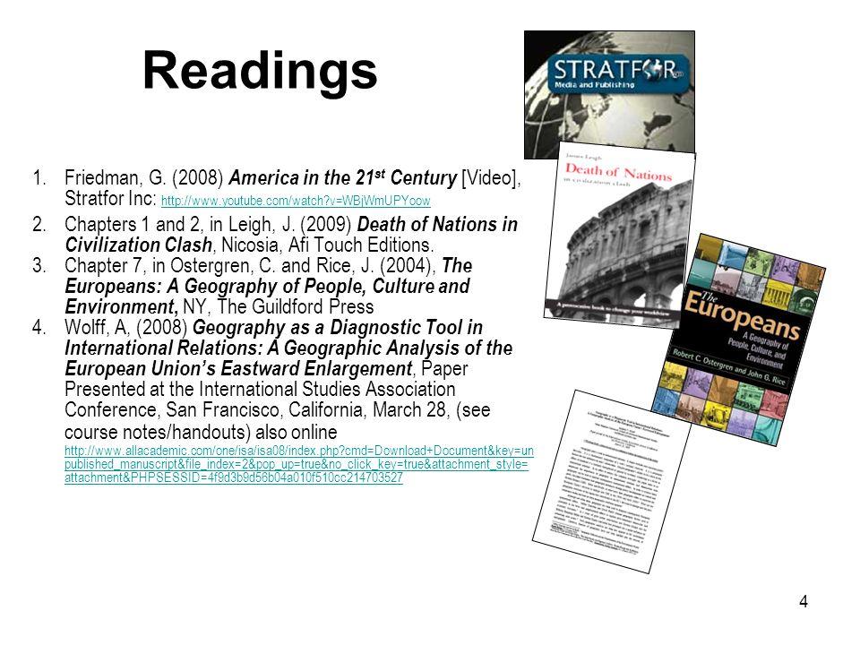 4 Readings 1.Friedman, G. (2008) America in the 21 st Century [Video], Stratfor Inc: http://www.youtube.com/watch?v=WBjWmUPYoow http://www.youtube.com