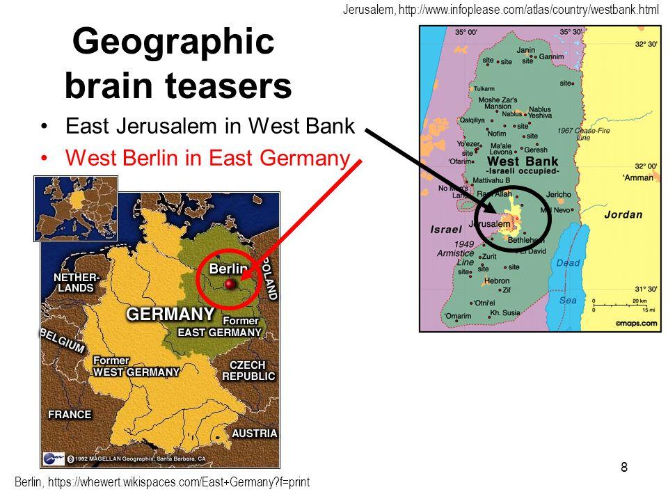 8 Geographic brain teasers East Jerusalem in West Bank West Berlin in East Germany Jerusalem, http://www.infoplease.com/atlas/country/westbank.html Be