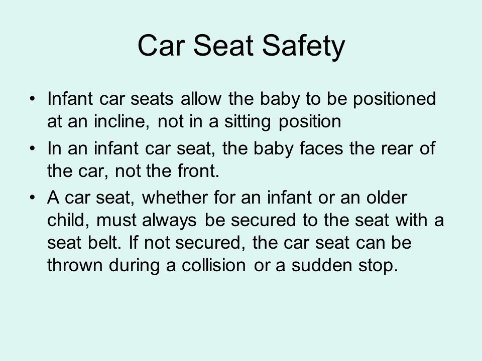 Car Seat Safety Children of all ages, including infants, should NEVER be placed in the front seat with a passenger-side air bag.
