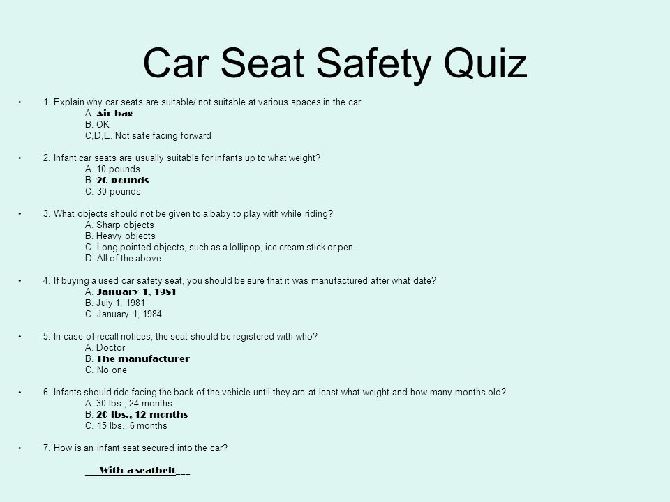 Car Seat Safety Quiz 1. Explain why car seats are suitable/ not suitable at various spaces in the car. A. Air bag B. OK C,D,E. Not safe facing forward