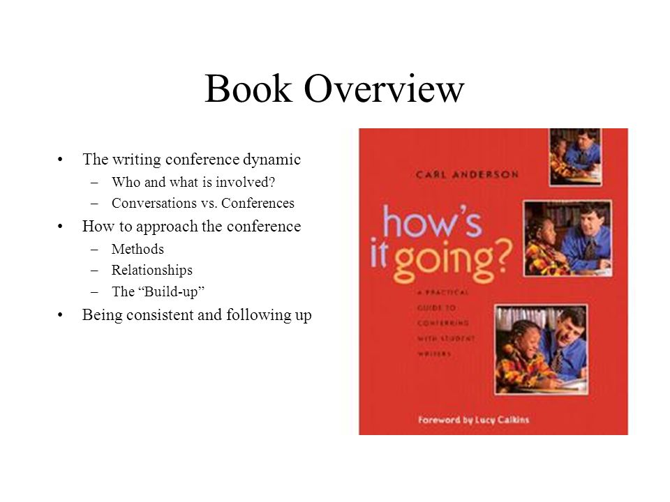 Book Overview The writing conference dynamic –Who and what is involved? –Conversations vs. Conferences How to approach the conference –Methods –Relati