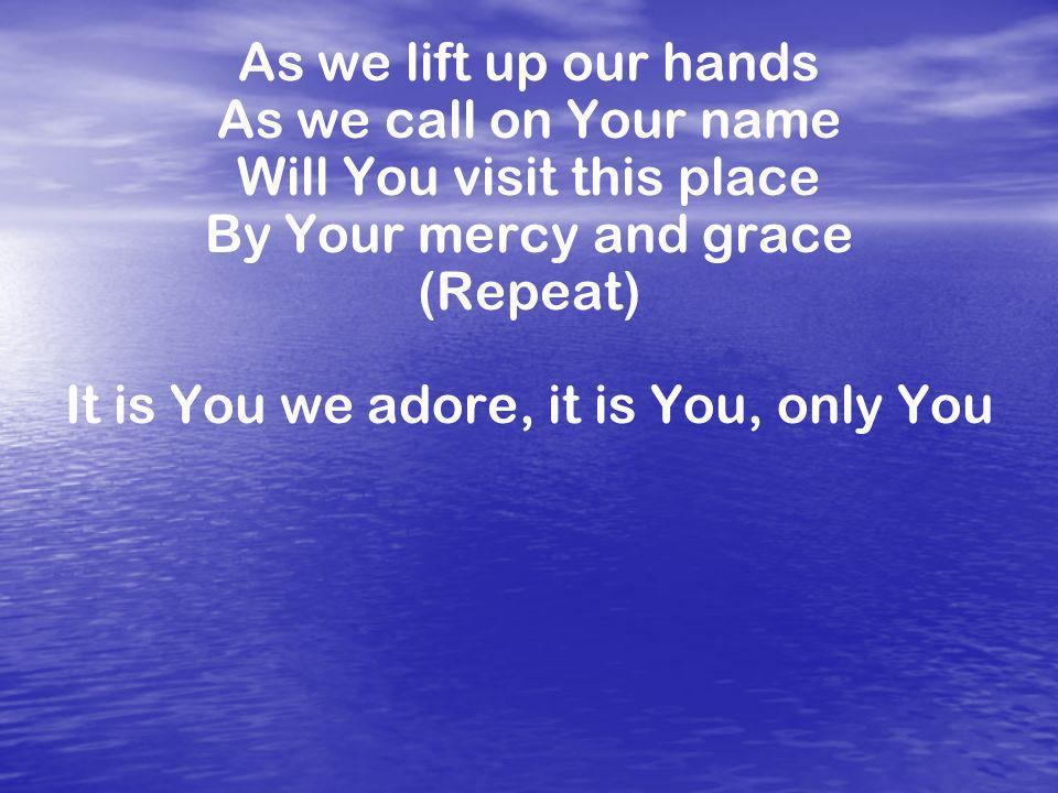 CHORUS: Holy, holy is our God Almighty Holy, holy is his name alone Holy, holy is our God Almighty Holy, holy is his name alone It is You we adore, it is You, only You Peter Furler ©2001 Dawn Treader Music.