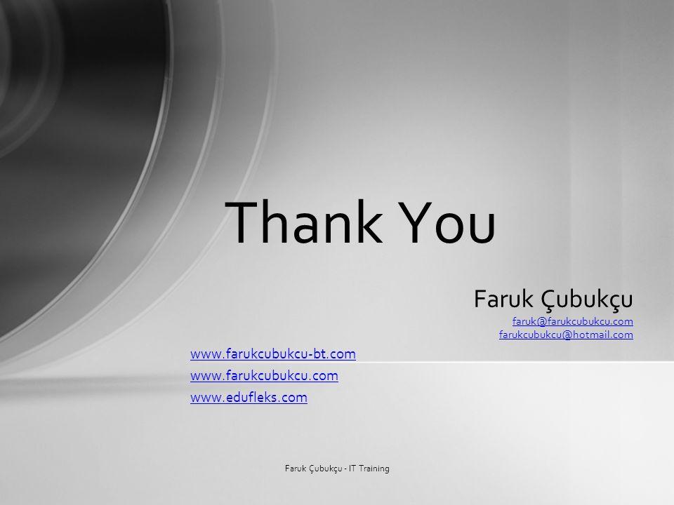 Thank You Faruk Çubukçu - IT Training Faruk Çubukçu faruk@farukcubukcu.com farukcubukcu@hotmail.com www.farukcubukcu-bt.com www.farukcubukcu.com www.edufleks.com
