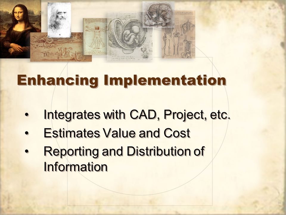 Enhancing Implementation Integrates with CAD, Project, etc. Estimates Value and Cost Reporting and Distribution of Information Integrates with CAD, Pr