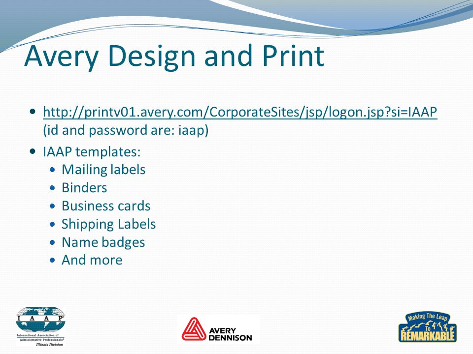 Avery Design and Print http://printv01.avery.com/CorporateSites/jsp/logon.jsp?si=IAAP (id and password are: iaap) IAAP templates: Mailing labels Binders Business cards Shipping Labels Name badges And more