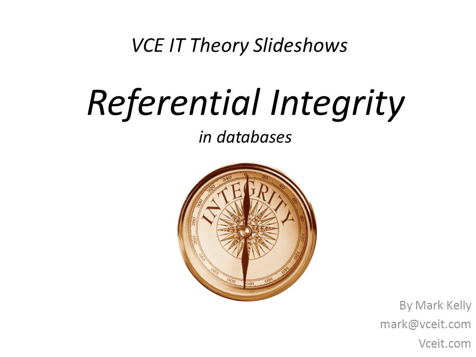 VCE IT Theory Slideshows By Mark Kelly mark@vceit.com Vceit.com Referential Integrity in databases