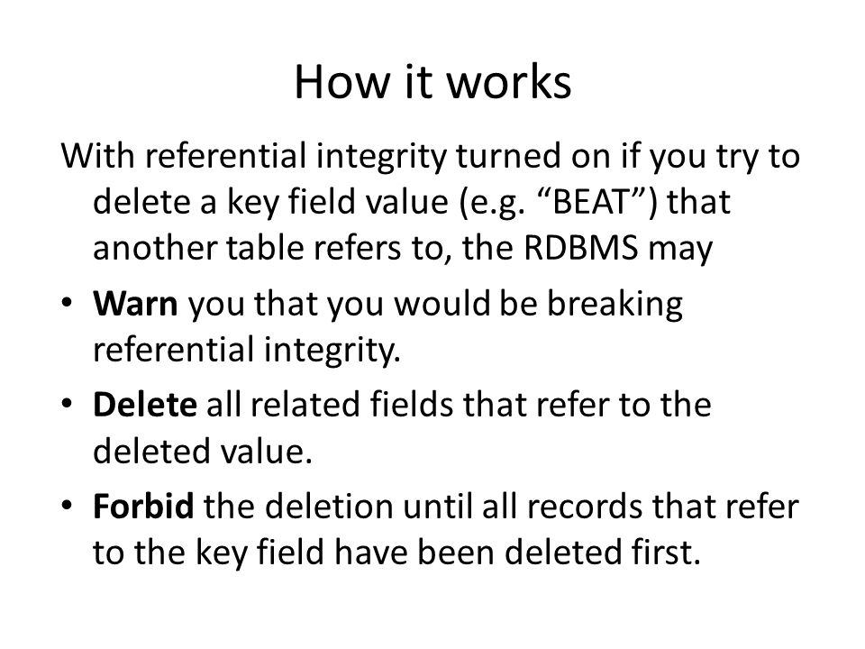 How it works With referential integrity turned on if you try to delete a key field value (e.g.