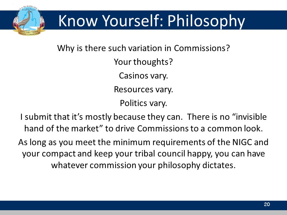 Know Yourself: Philosophy 20 Why is there such variation in Commissions? Your thoughts? Casinos vary. Resources vary. Politics vary. I submit that its