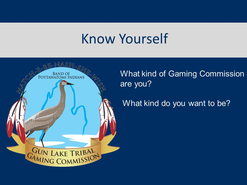 Know Yourself What kind of Gaming Commission are you? What kind do you want to be?