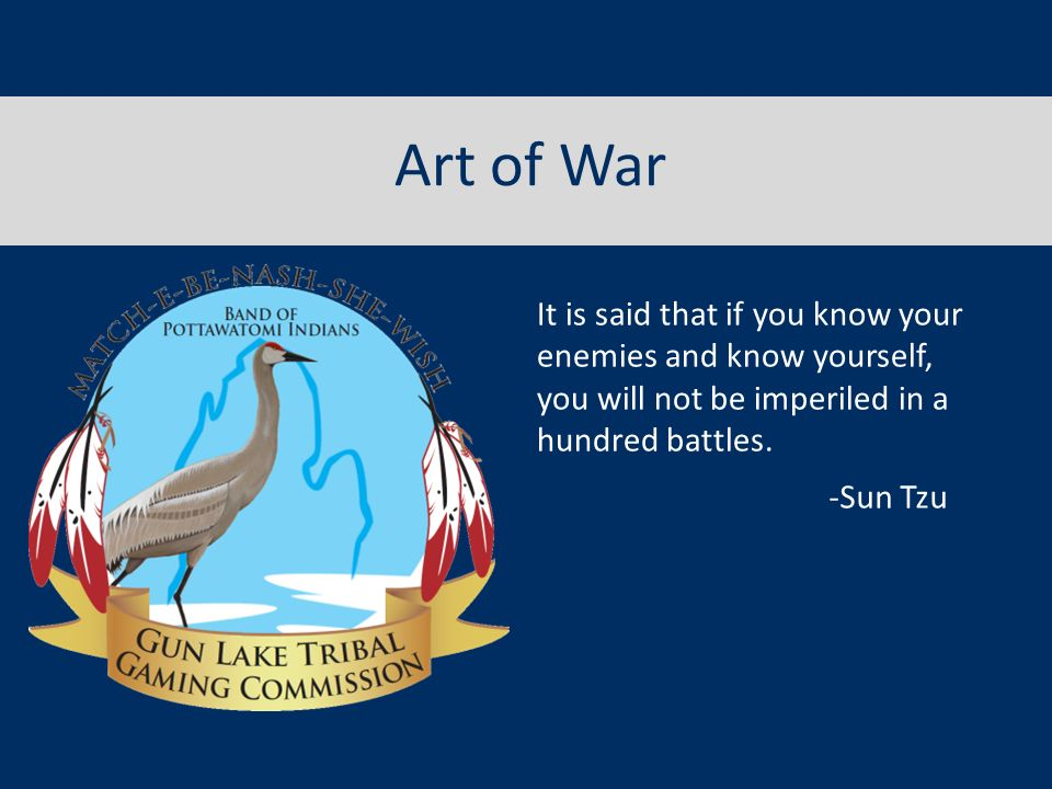 Art of War It is said that if you know your enemies and know yourself, you will not be imperiled in a hundred battles.