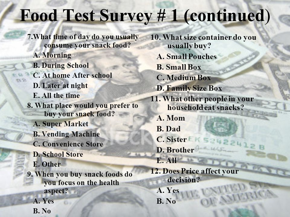 Food Test Survey # 1 (continued) 7.What time of day do you usually consume your snack food.