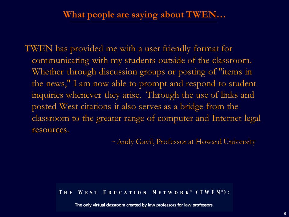6 What people are saying about TWEN… TWEN has provided me with a user friendly format for communicating with my students outside of the classroom.