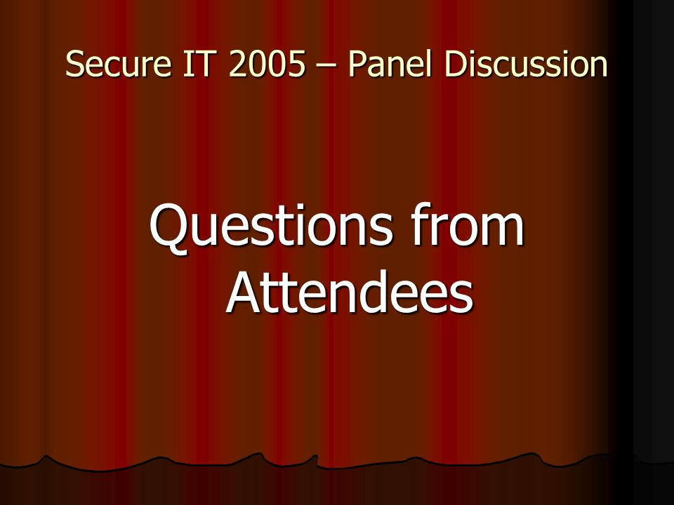 Secure IT 2005 – Panel Discussion Questions from Attendees