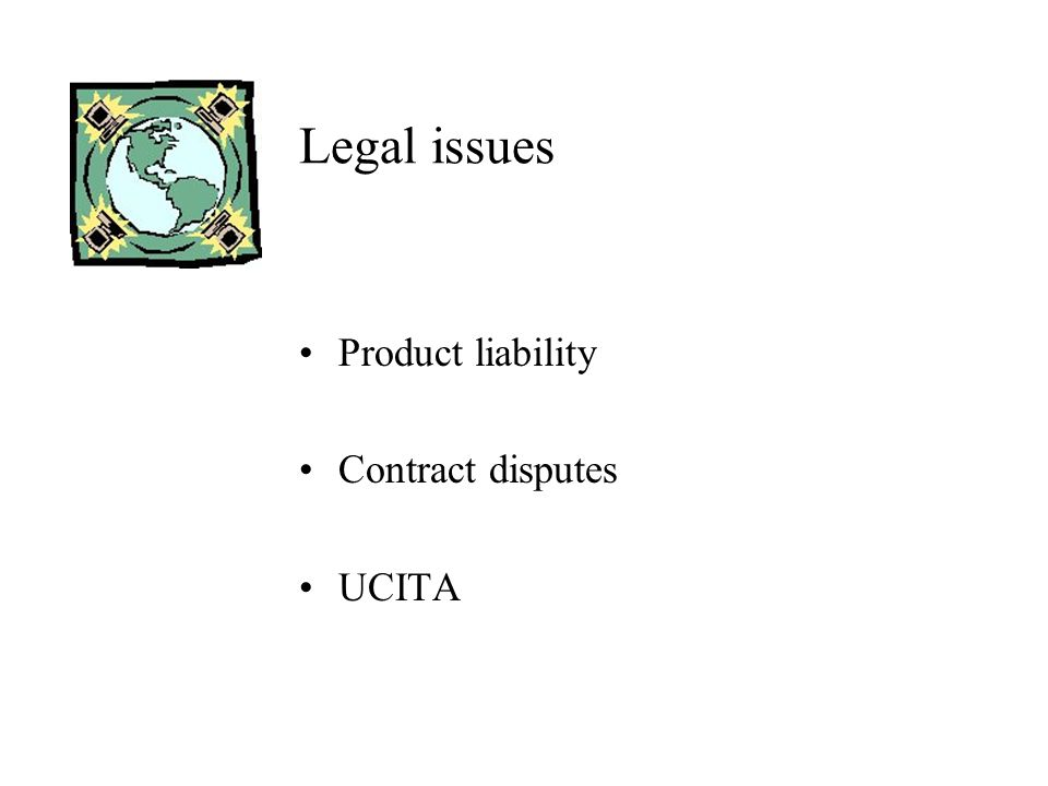 Legal issues Product liability Contract disputes UCITA