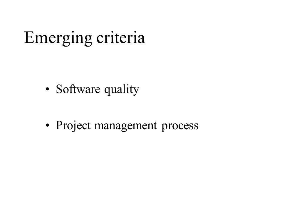 Emerging criteria Software quality Project management process