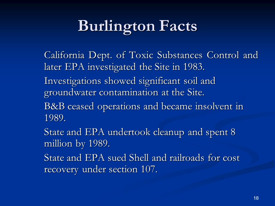 18 Burlington Facts California Dept. of Toxic Substances Control and later EPA investigated the Site in 1983. Investigations showed significant soil a
