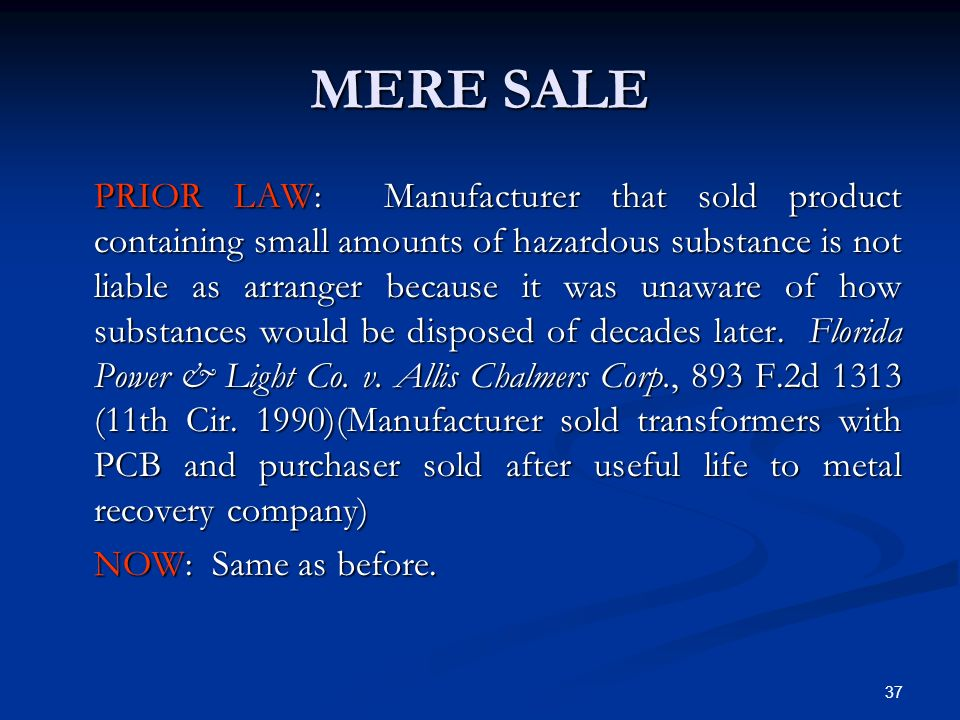 37 MERE SALE PRIOR LAW: Manufacturer that sold product containing small amounts of hazardous substance is not liable as arranger because it was unawar